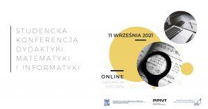 Studencka Konferencja Dydaktyki Matematyki i Informatyki 2020