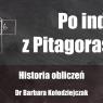Po indeks z Pitagorasem - dr Barbara Kołodziejczak